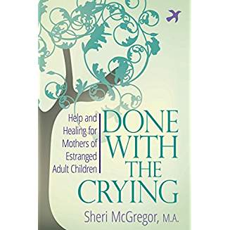 Done With The Crying Help and Healing for Mothers of Estranged Adult Children